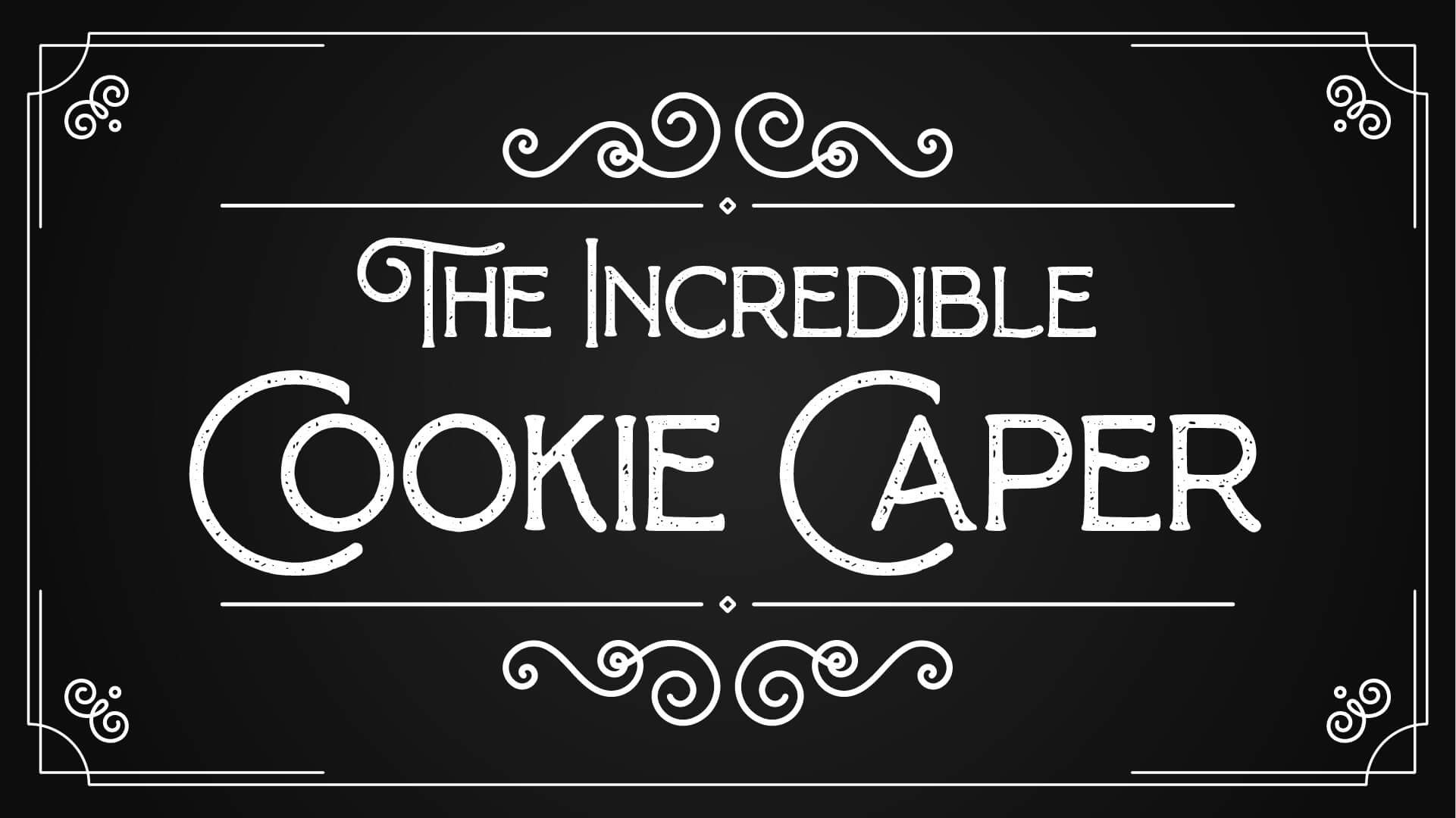 The Incredible Cookie Caper Title Card