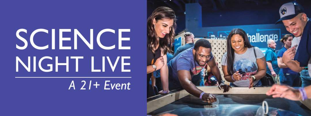 Science Night Live - A 21+ Event Logo and photo of guests enjoying an exhibit at event.