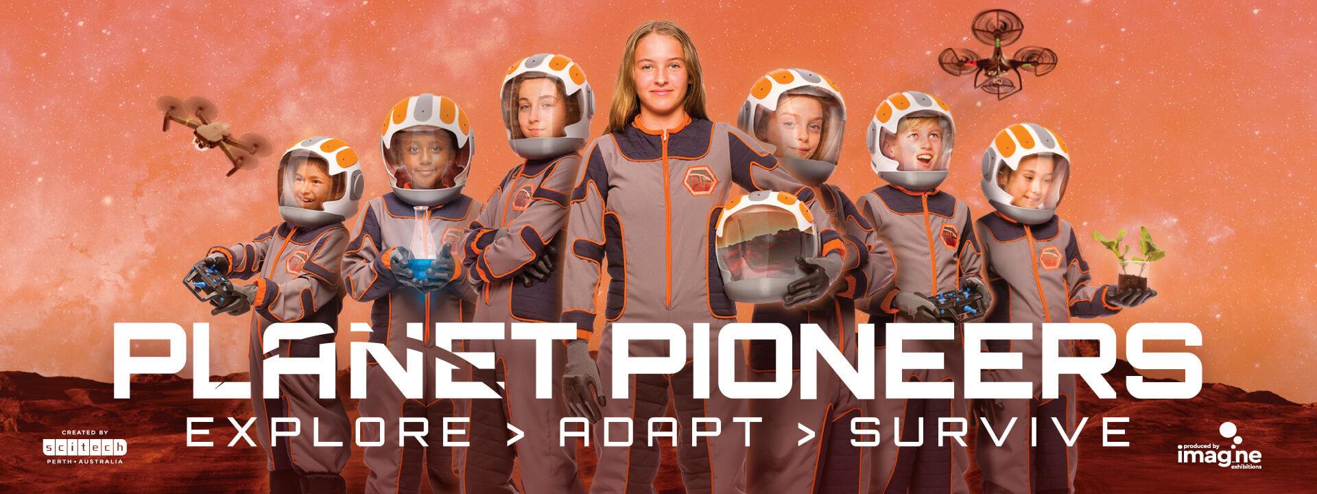 Planet Pioneers Exhibit - Explore > Adapt > Survive
