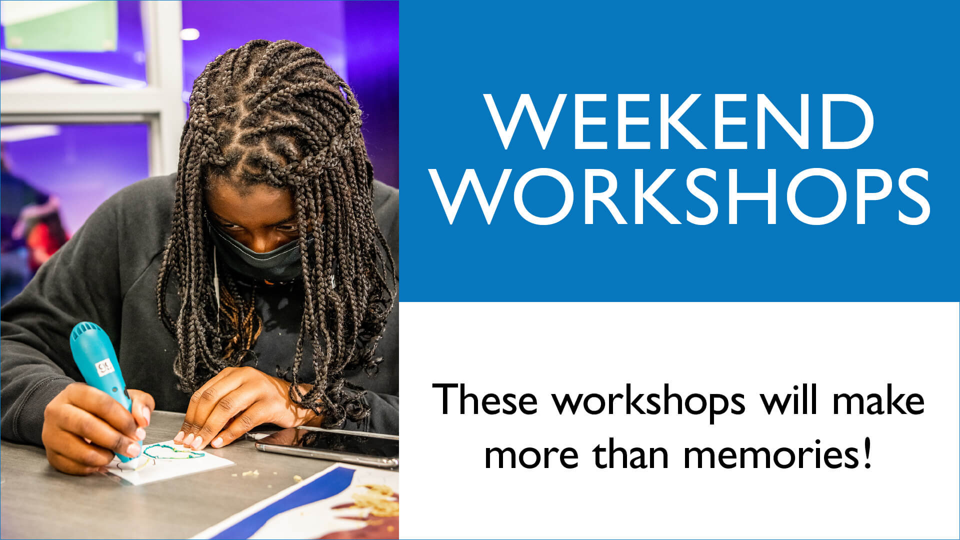 Weekend Workshops - These workshops will make more than memories!