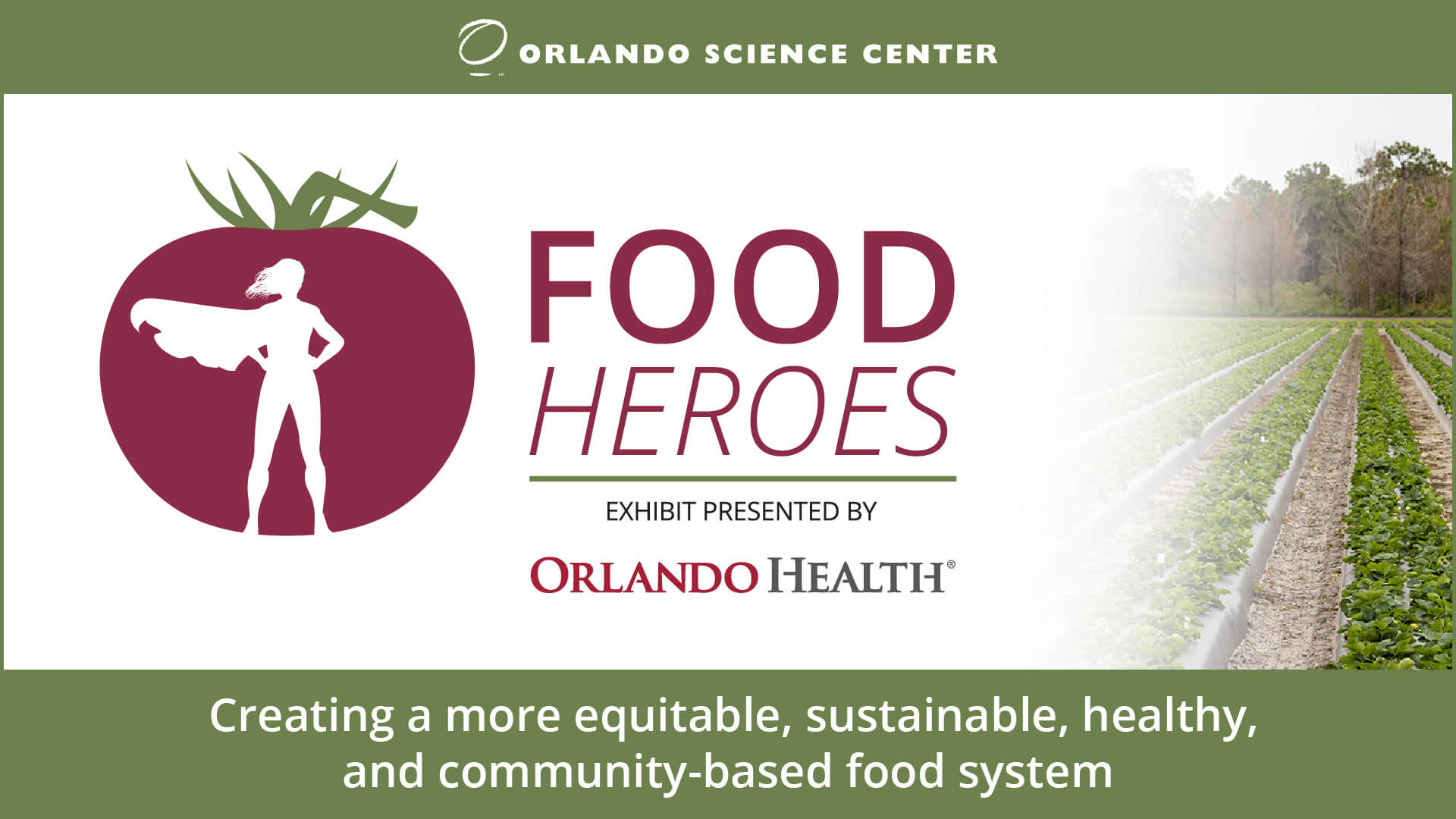 Food Heroes Exhibit Presented by Orlando Health - logo of superhero outline within tomato silhouette and photo background of strawberry field.
