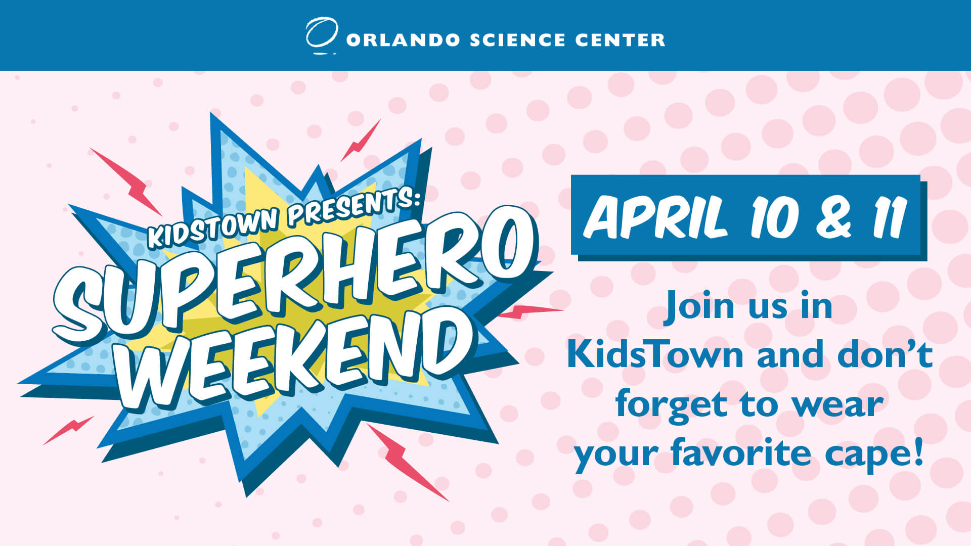 Superhero Weekend April 10 & 11. Join us in KidsTown and don't forget to wear your favorite cape