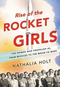non fiction books about exploring space -Rise of the Rocket Girls: The Women Who Propelled Us, from Missiles to the Moon to Mars by Nathalia Holt