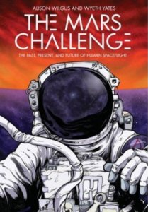 non fiction books about exploring space - The Mars challenge: The Past, Present, and Future of Human Spaceflight by Alison Wilgus