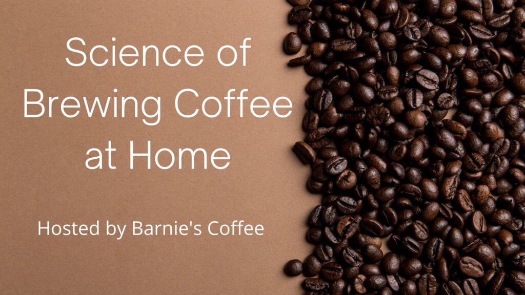 The science of brewing coffee at home hosted by Bernie's coffee