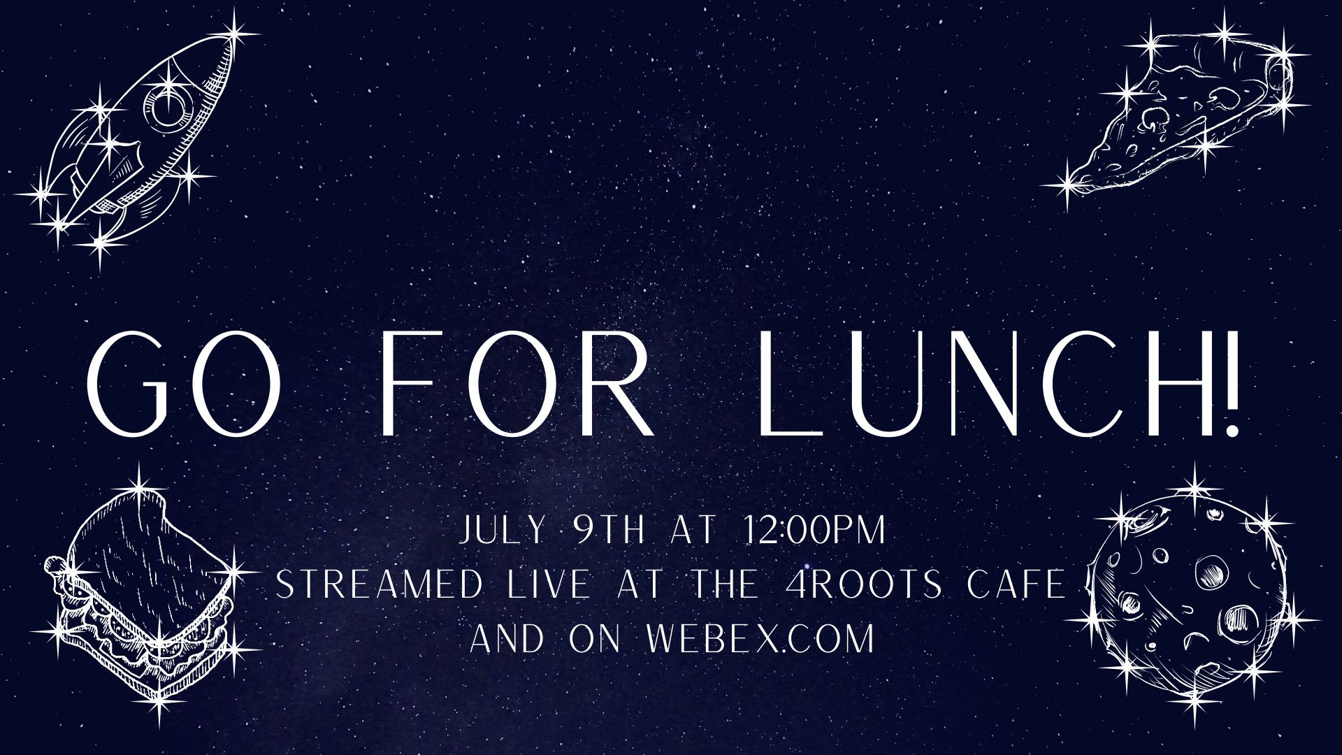 Go for Lunch! July 9 at 12pm stream live at the 4Roots cafe and at webex 12 p.m.
