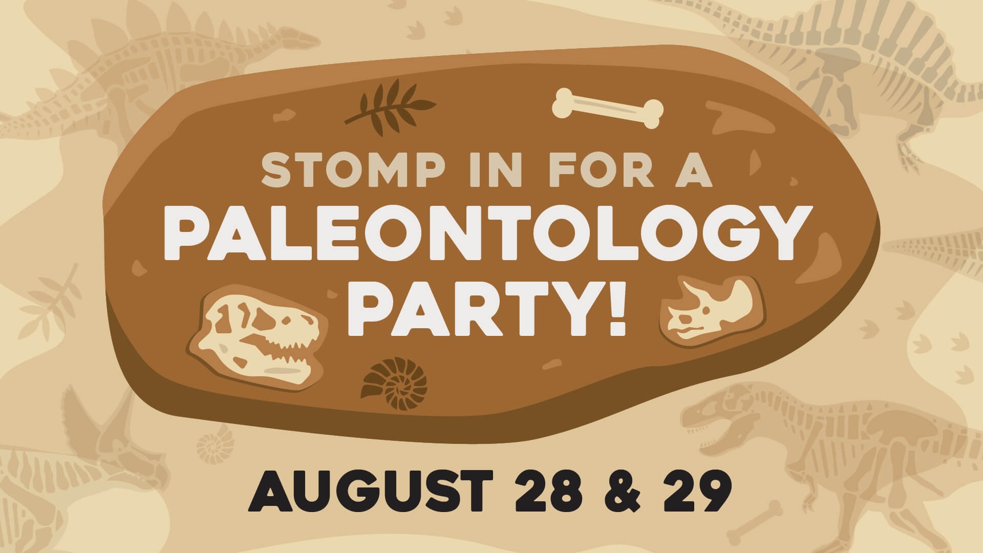 Stomp in for a Paleontology Party August 28 & 29