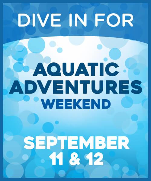 Aquatic Adventures Weekend September 11 & 12