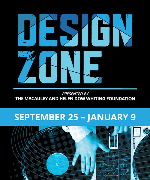Design Zone - Presented By The Macauley and Helen Dow Whiting Foundation